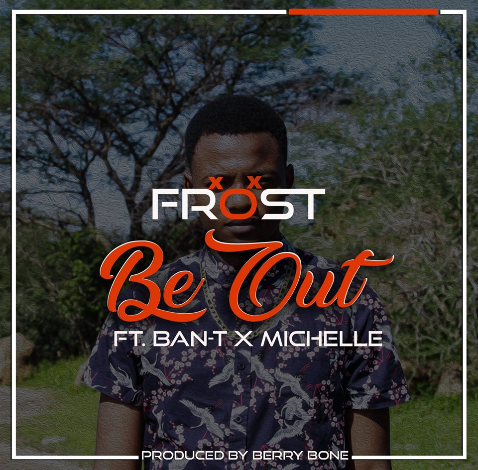 Photo of New Music Alert! Download Frost's Be Out Ft Michelle & BanT